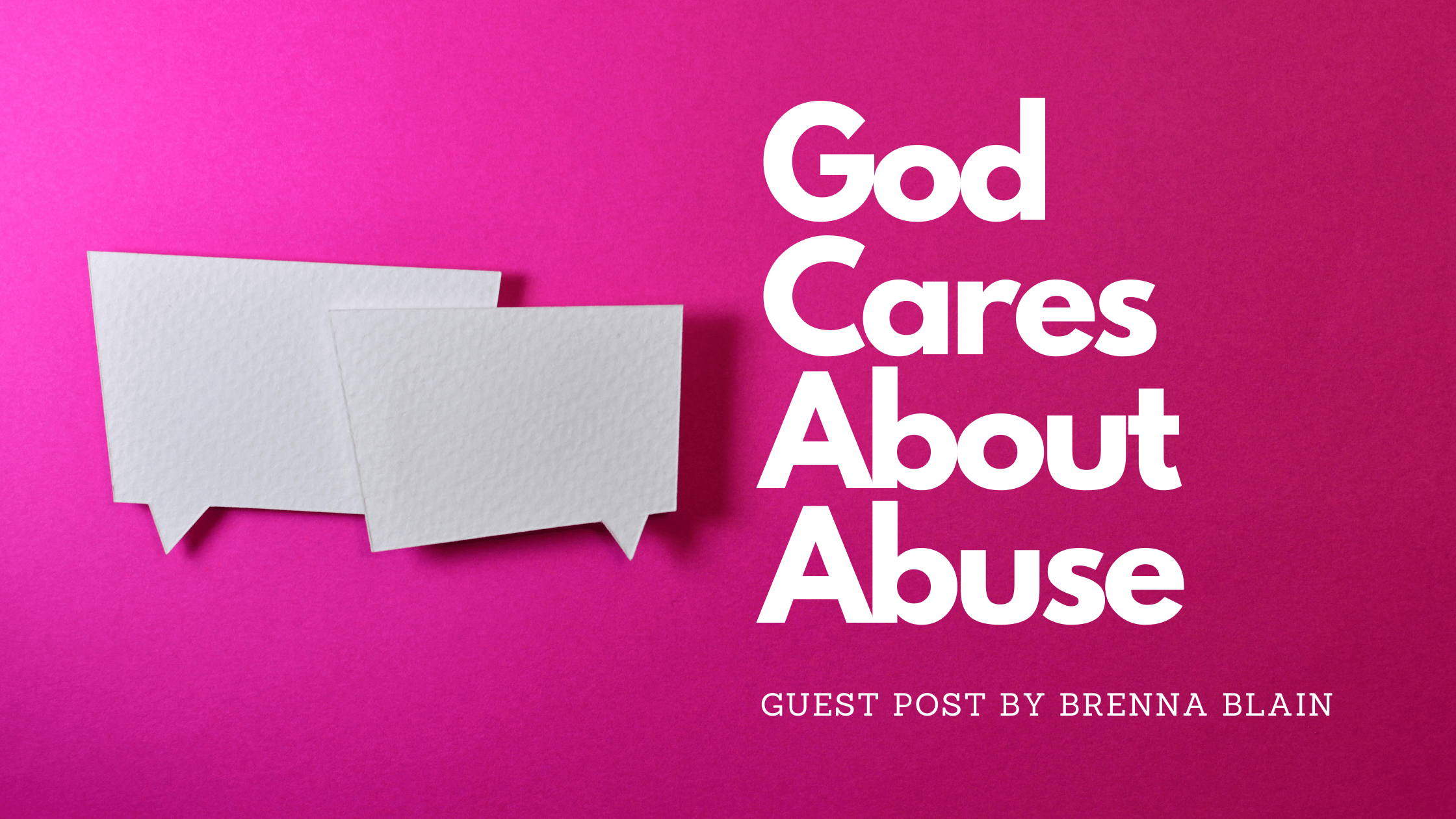 God Cares About Abuse || Guest Post by Brenna Blain