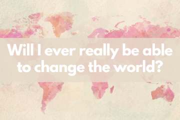 World map in pink with title 'Will I ever really be able to change the world?'
