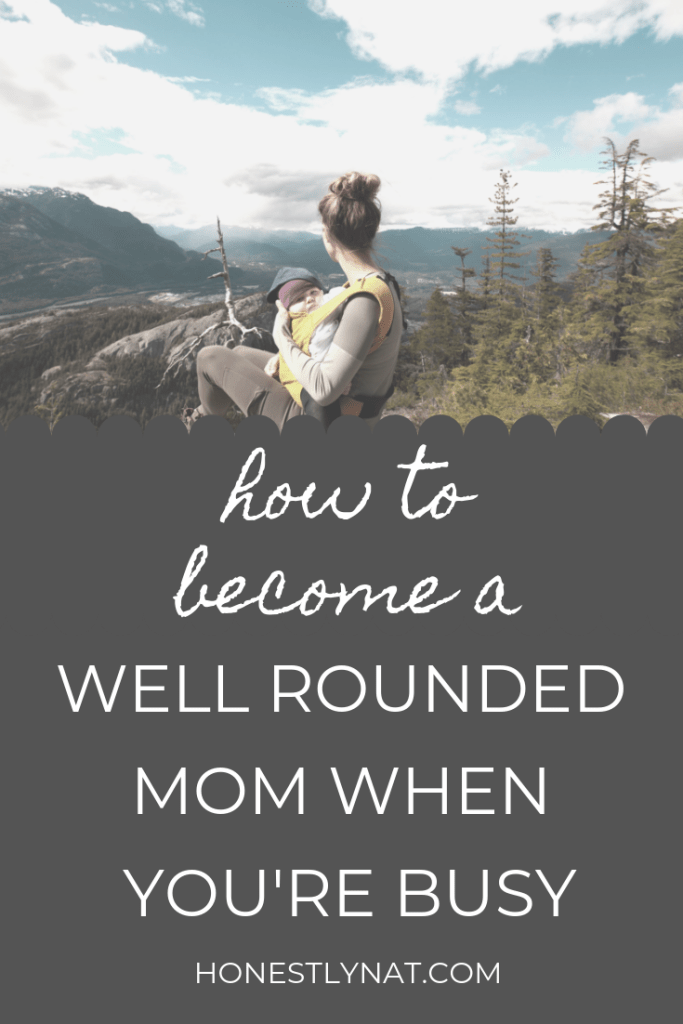 "Mom and baby hiking in the mountains with the text overlay ""How to become a well rounded mom when you're busy"""