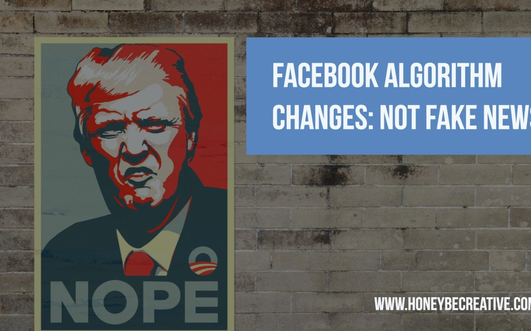 Facebook Algorithm Changes – Not FAKE NEWS
