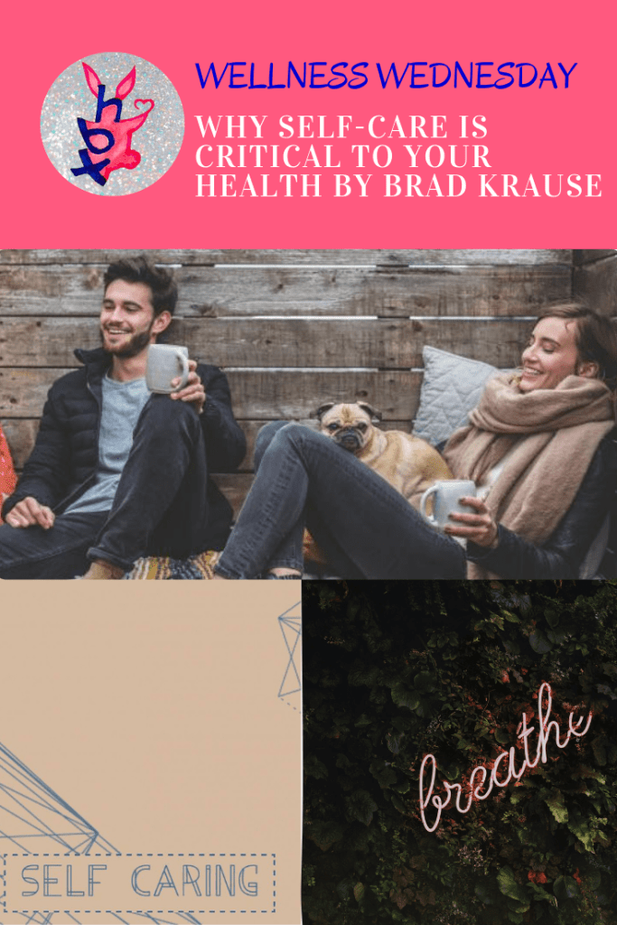 Wellness Wednesday: Why Self-Care Is Critical To Your Health by Brad Krause
