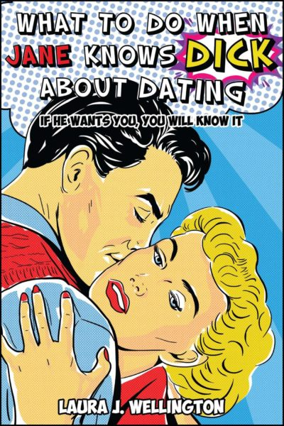 What to Do When Jane Knows DICK About Dating: If He Wants You, You Will Know It