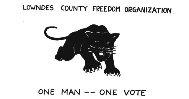 A banner for the lowndes county freedom organization, the original Black Panther Party.