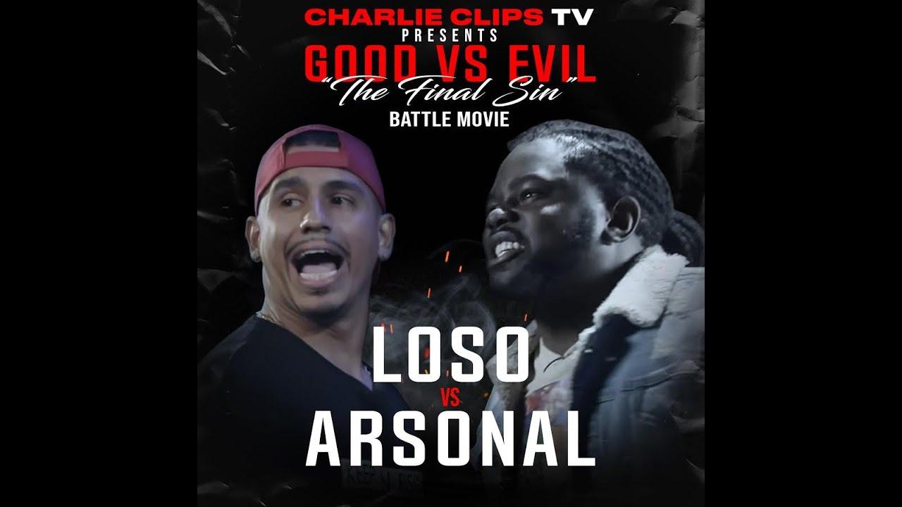 CHARLIE CLIPS TV PRESENTS: LOSO VS ARSONAL (GOOD VS EVIL) THE BATTLE RAP MOVIE!!!!