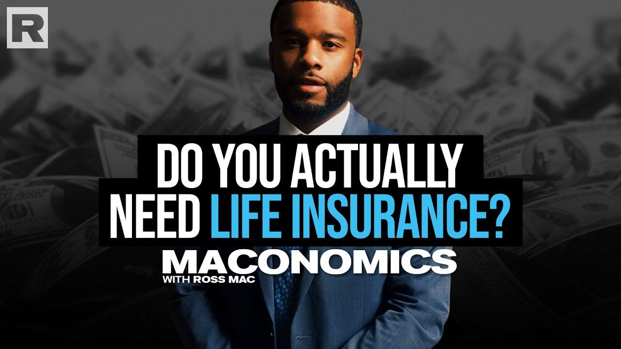 Do you actually need life insurance?   'Maconomics'