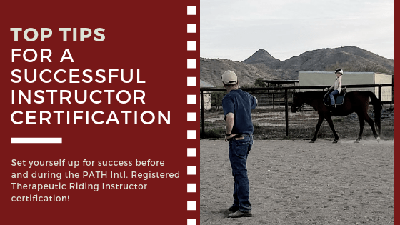 Top Tips for a Successful Instructor Certification (PATH Intl. Registered Therapeutic Riding Instructor Process)