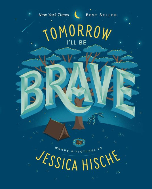 Tomorrow I'll be Brave, picture book written and illustrated by Jessica Hische.  A scene in the darkness with trees, rabbits a tent and campfire. Brave written in large letters in the centre of the text.  A wonderful book to help build self esteem, self-worth and confidence in children. <img data-attachment-id=