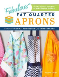 Fabulous Fat Quarter Aprons: Fun and Functional Retro Designs for Today's Kitchen by Mary Beth Temple