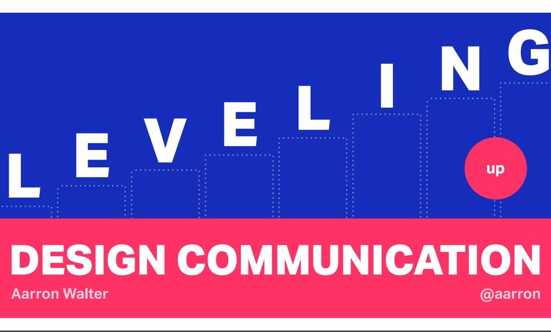 Leveling up Design Communication by Aarron Walter
