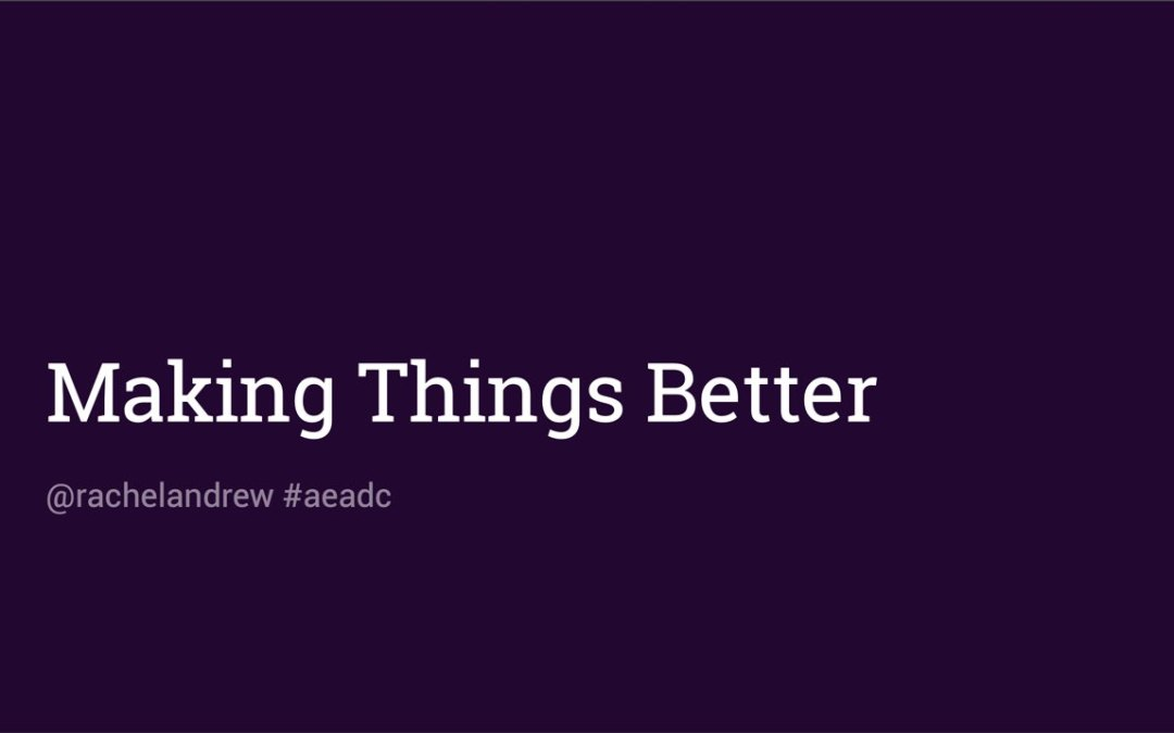 Making Things Better: Redefining the Technical Possibilities of CSS by Rachel Andrew