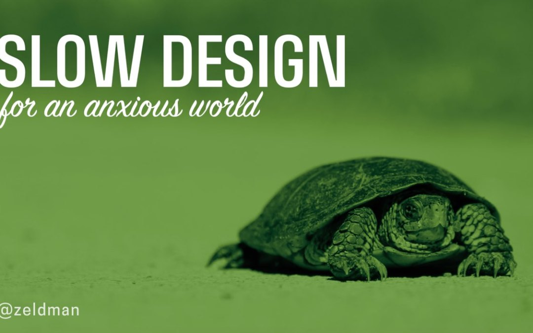 Slow Design for an Anxious World by Jeffrey Zeldman