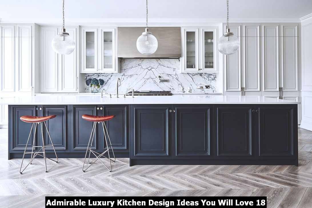 Admirable Luxury Kitchen Design Ideas You Will Love 18