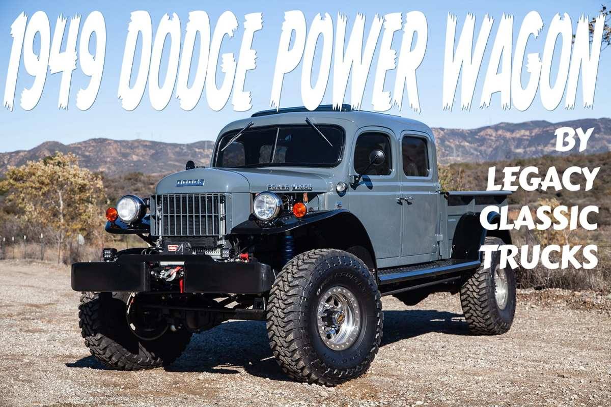 Legacy Classic Trucks has built a big, bold, bad ass 1949 Dodge Power Wagon