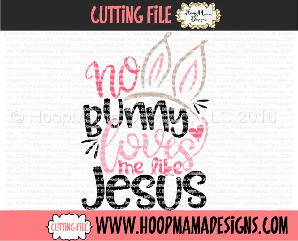 Download No Bunny Loves Me Like Jesus - Embroidery and Cutting ...
