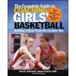 The Complete Guide To Coaching Girls' Basketball: Building a Great Team the Carolina Way