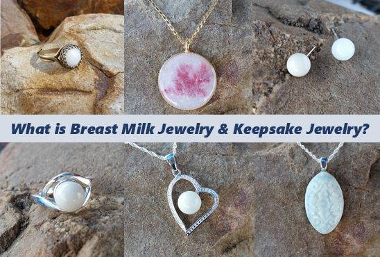 What is Breast Milk Jewelry and Keepsake Jewelry Anyway?