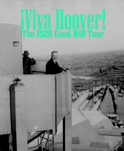 """The exhibit, """"Viva Hoover! The 1928 Goodwill Tour"""" will be on display from November 16, 2019 - January 26, 2020."""