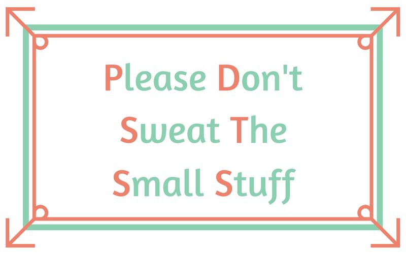 Please Don't Sweat The Small Stuff
