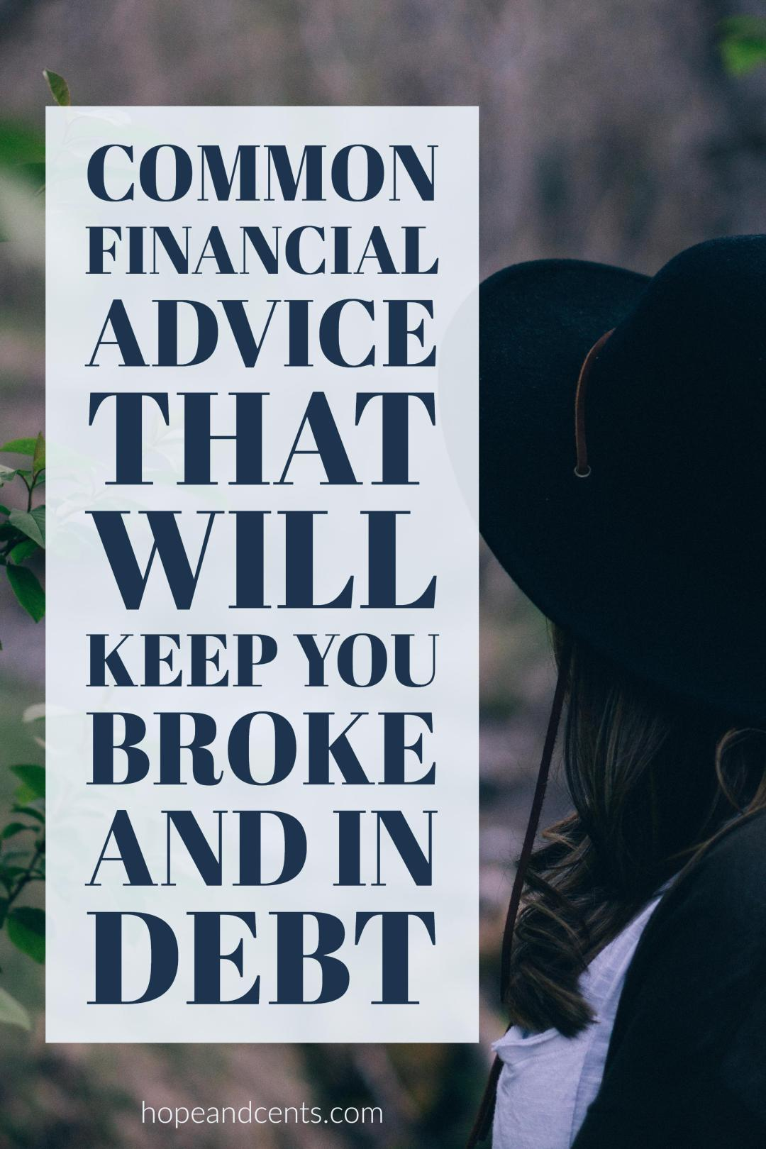 Do your friends and family share financial advice? Unfortunately, some of this advice will lead you to becoming broke and in debt.