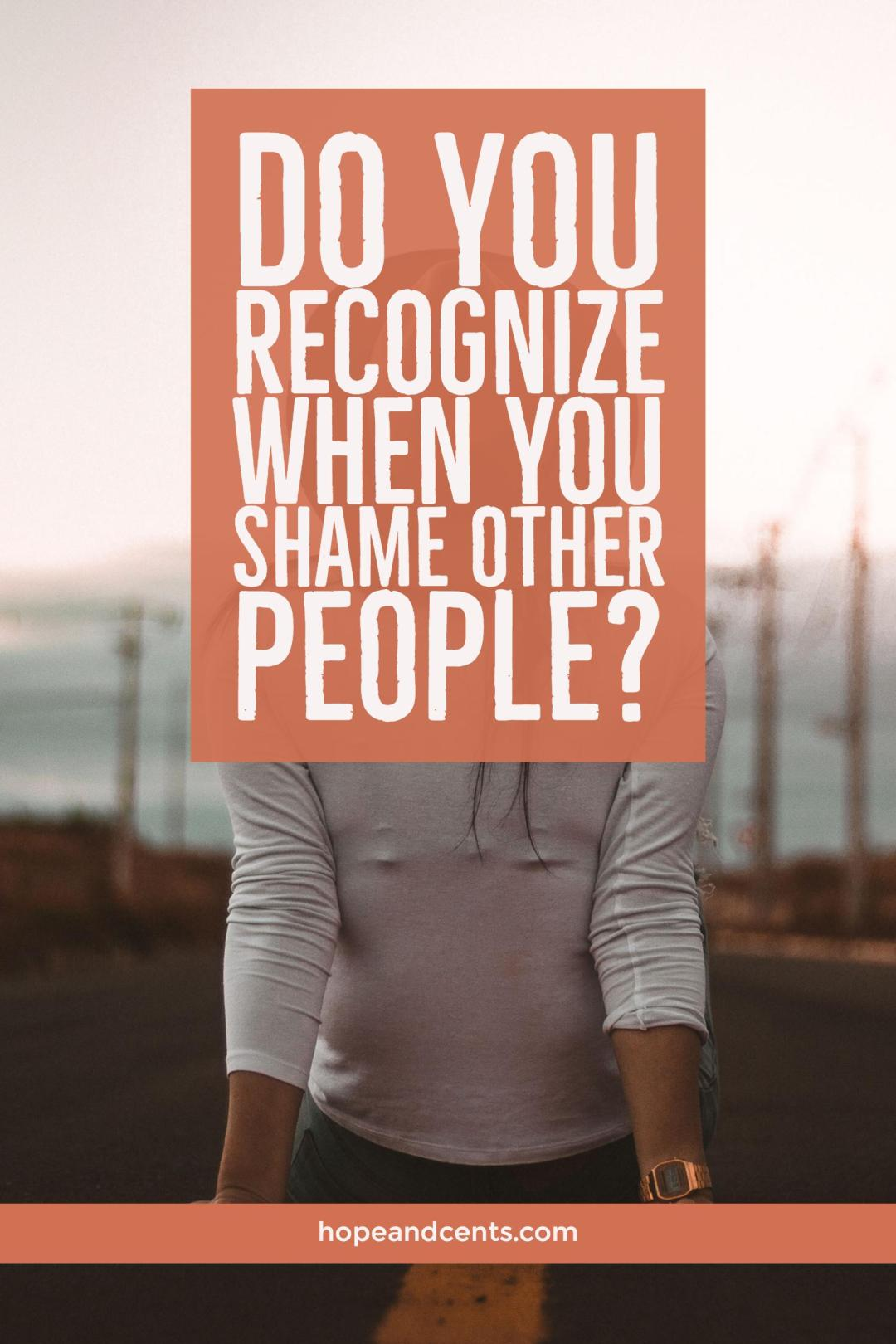 Do your words and actions shame others? We should all be more intentional about making sure we don't shame others when their choices don't line up with ours.