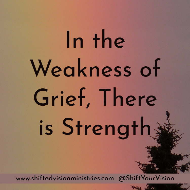 In the Weakness of Grief, There is Strength