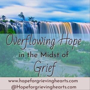 In the midst of grief, the only thing we sense is an abundance of pain. What if we sought God to overflow us with His HOPE instead of removing our pain.