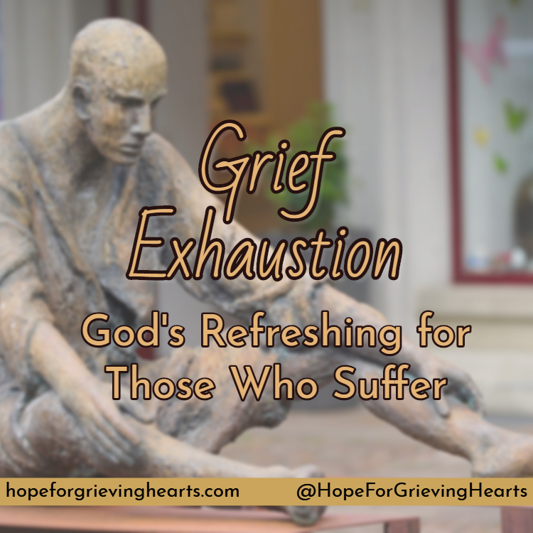 Grief Exhaustion–God's Refreshing for Those Who Suffer