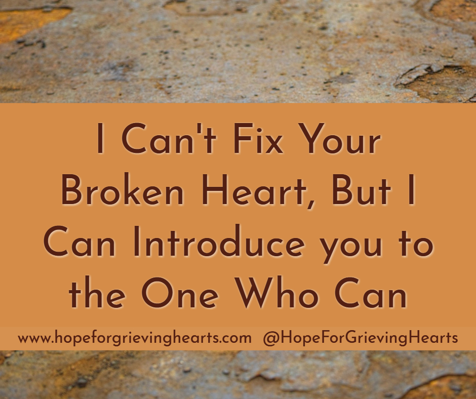 I Can't Fix a Broken Heart–But I Know Who Can