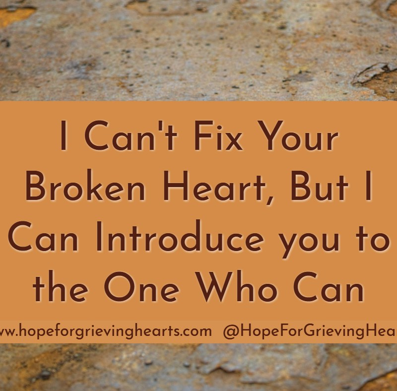I can't fix a broken heart, but I know who can. Get to know God as Daddy (comforter) , Physician (healer), and Master Craftsman (restorer) will bring HOPE.