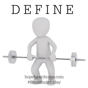 Five Minute Friday: DEFINE