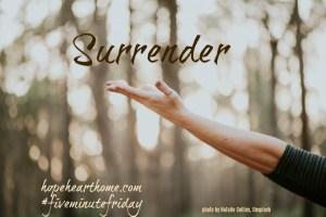 Five Minute Friday: SURRENDER