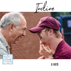 Incline - a verb