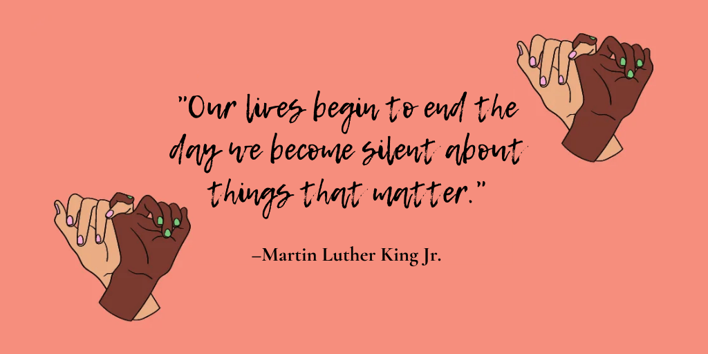 """""""Our lives begin to end the day we become silent about things that matter."""" – Martin Luther King Jr."""
