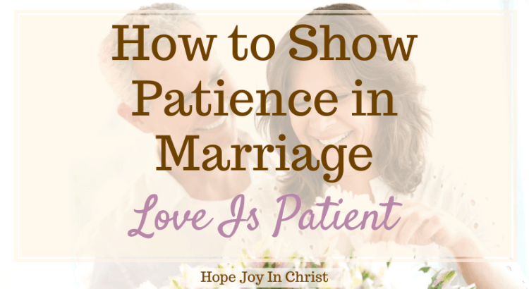 How to Show Patience in Marriage Love Is Patient, respect in marriage, patience with love, patience in marriage Bible verse, 1 Corinthians 13:4, patience in marriage quotes, Bible verses about patience, Bible verses for married couples, prayer for patience in marriage, Bible verses about perseverance in marriage, being impatient in a relationship, Marriage Advice, Christian Marriage #MarriageAdvice #1Corinthians13 #LoveIs #HopeJoyInChrist