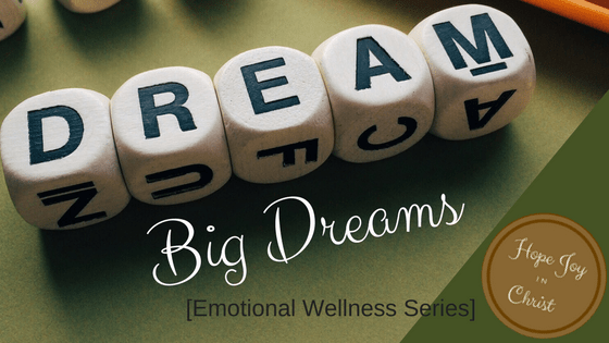 God Dreams Big for my life- Why Don't I? [Emotional Wellness Series] God's dreams are for us, hopeful dreams, god sized dreams, relational dreams, attainable dreams