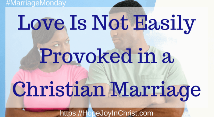 Love Is Not Easily Provoked in a Christian Marriage #1Corinthians13 #MarriageMonday Week 9 Love is not easily provoked #ChristianMarriageadvice, #BiblicalMarriage #Forgiveness