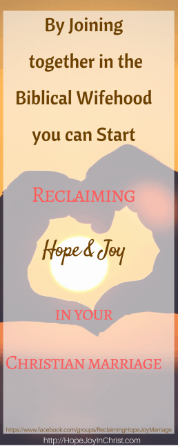 By Joining the Biblical Wifehood you can start Reclaiming Hope & Joy In Your Christian Marriage