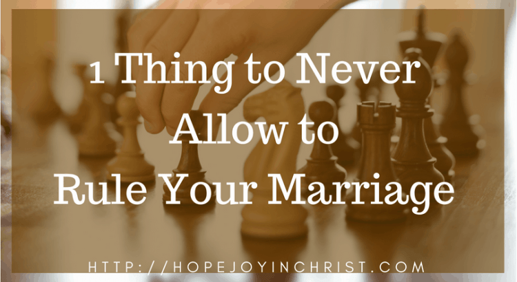 1 Thing to Never allow to Rule Your Marriage fb (Christian Marriage, Biblical Wifehood (Reclaiming Hope & Joy in your Marriage))