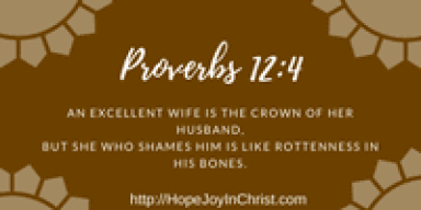 Proverbs 12:4 An excellent wife is the crown of her husband