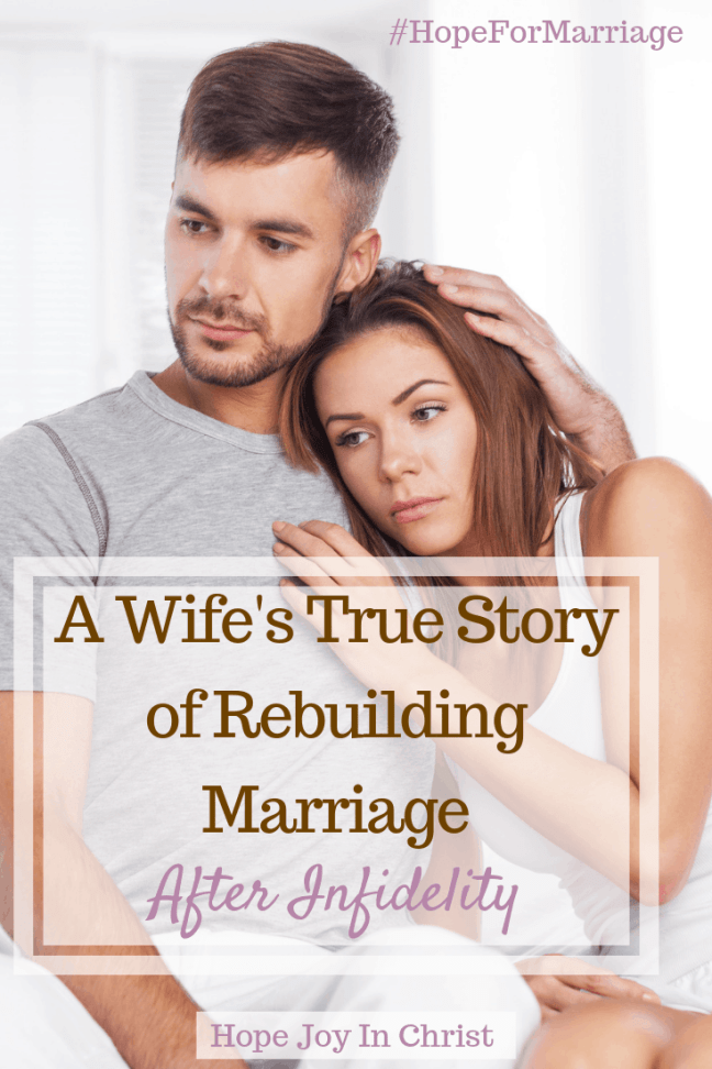 A Wife's True Story of Rebuilding Marriage After Infidelity PinIt. Rebuild marriage after infidelity. Rebuild marriage tips. Rebuild marriage quotes, rebuild marriage articles, rebuild marriage after affair. Christian Marriage advice, Christian Marriage quotes #ChristianMarriage #HopeForMarriage #HopeJoyInChrist