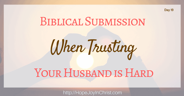 Biblical Submission When Trusting Your Husband Is Hard FeatureImg Biblical Marriage, Christian Marriage, Reclaiming Hope & Joy in Marriage