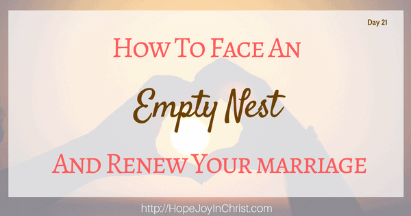 How To Face An Empty Nest And Renew Your Marriage (Christian Marriage, Biblical Wifehood (Reclaiming Hope & Joy in your Marriage))