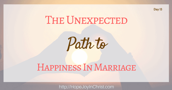 The Unexpected Path to Happiness in Marriage. Christian marriage, Biblical Wifehood (Reclaiming Hope & Joy in your Marriage)