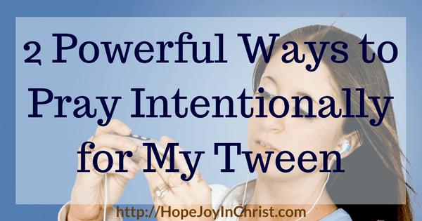 2 Powerful Ways to Pray Intentionally for My Tween FtImg (#TweenParenting #BiblicalMotherhood)
