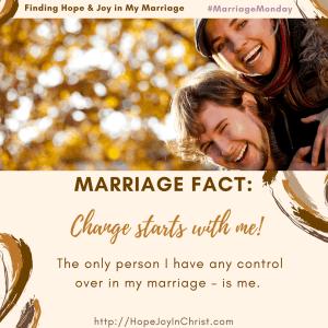 Change Starts with me (#BiblicalWifehood #ChristianMarrige, Finding Hope & Joy in my Marriage #MarriageMonday)