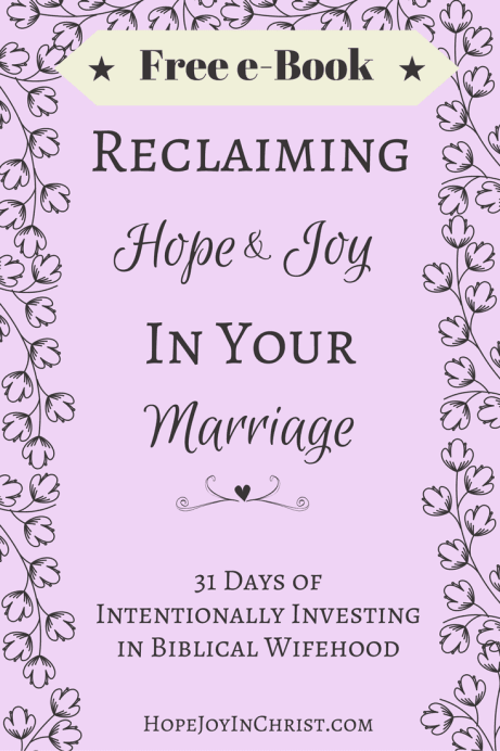 Reclaiming Hope & Joy in Your Marriage Free e-Book PinIt Img (Christian Marriage, Biblical Wifehood)