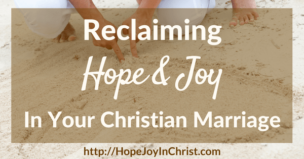 Reclaiming Hope & Joy in your Christian Marriage (Biblical Wifehood (Reclaiming Hope & Joy in your Marriage)