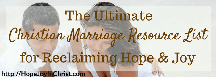 Ultimate Christian Marriage Resource List for Reclaiming Hope & Joy (Biblical Wifehood)
