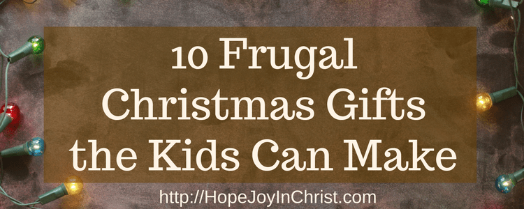 10 Frugal Christmas Gifts the Kids Can Make FtImg Fun Family Friendly Holiday Gift Idea's (#ChristmasGiftIdeas #FreePrintable)