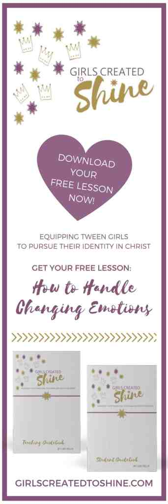 Download Your Free Lesson How to Handle Changing emotions Girls Created to Shine Girls Created To Shine What's Inside Student Guidebook 12 week course for mom and daughter #momlife #selfCare #TweenParenting https://transactions.sendowl.com/stores/7670/39848